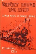 Rapidly Round the Bend - A Short Review of Railway Transport, from the time of Abraham by ELLIS, C. Hamilton