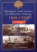 Manchester South Junction & Altrincham Railway 1849 - 1999  by Altrincham Electric Railway Preservation Society