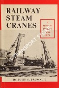 Railway Steam Cranes - A Survey of Progress since 1875 by BROWNLIE, John S.