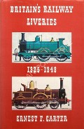 Britain's Railway Liveries - Colours, Crests and Linings 1825 - 1948 by CARTER, Ernest F.
