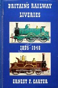 Book cover of Britain's Railway Liveries - Colours, Crests and Linings 1825 - 1948 by CARTER, Ernest F.