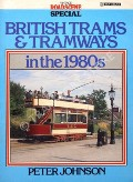 British Trams & Tramways in the 1980s by JOHNSON, Peter