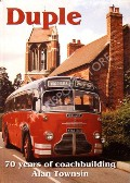 Duple - 70 Years of Coachbuilding by TOWNSIN, Alan
