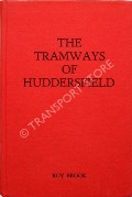 Book cover of The Tramways of Huddersfield - A History of Huddersfield Corporation Tramways 1883 - 1940 by BROOK, Roy