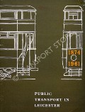 Public Transport in Leicester 1874 - 1961  by CLARKE, D. T-D.; WATERS, B.H. & SMITH, D.R.